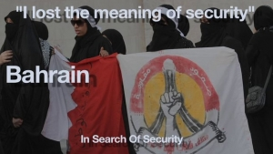 """I lost the meaning of Security"", Bahrain - In search of security"
